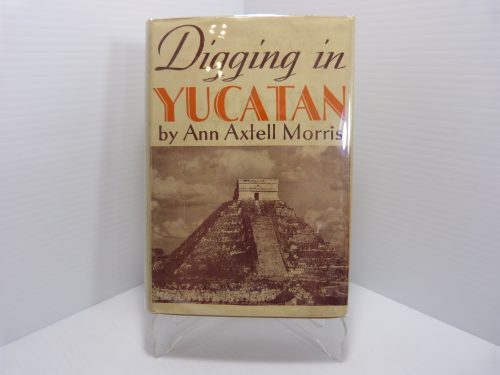 Digging in Yucatan Ann Axtell Morris Doubleday 1933