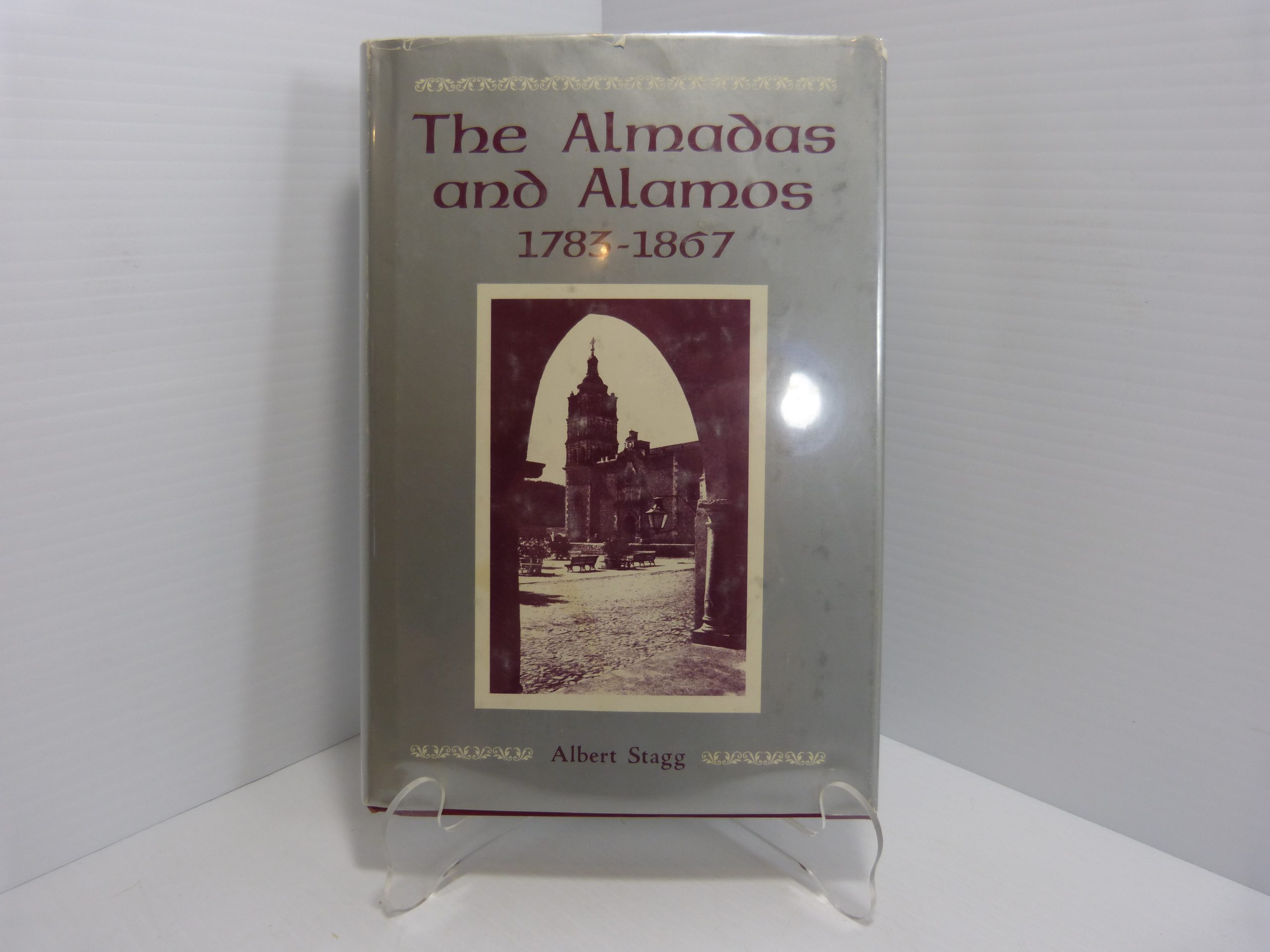 The Almadas and Alamos 1783-1867 Stagg Hardcover